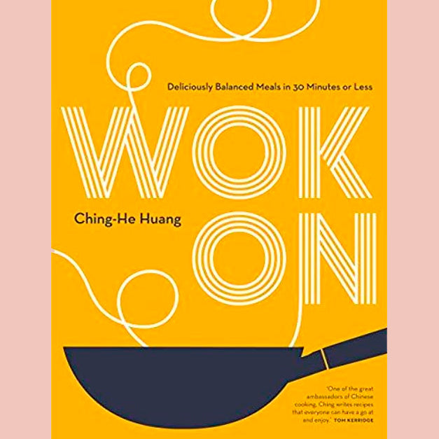 Wok On: Deliciously balanced meals in 30 minutes or less (Ching-He Huang)