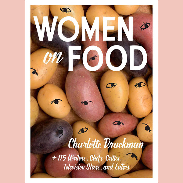 PRE-ORDER Signed Copy of Women on Food: Charlotte Druckman and 115 Writers, Chefs, Critics, Television Stars, and Eaters (Charlotte Druckman)