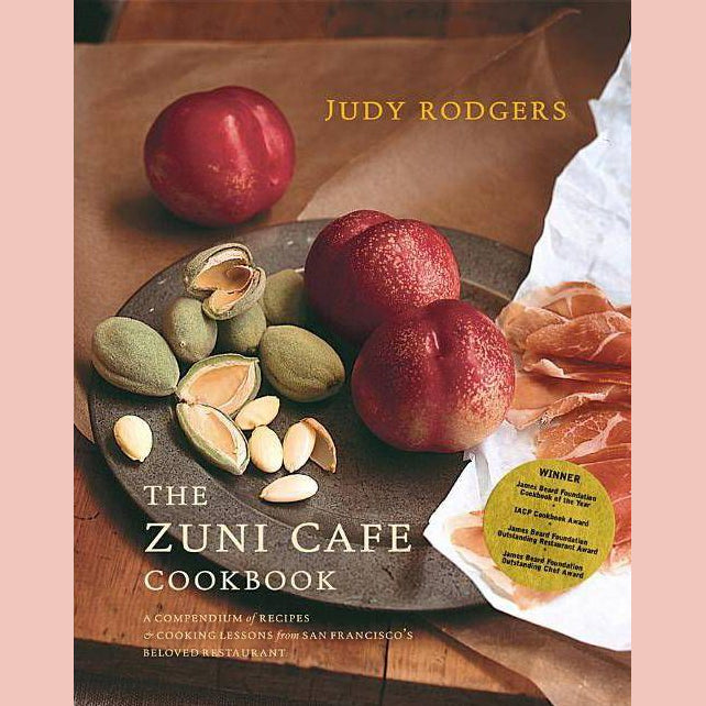 The Zuni Cafe Cookbook: A Compendium of Recipes and Cooking Lessons from San Francisco's Beloved Resturant (Judy Rodgers)