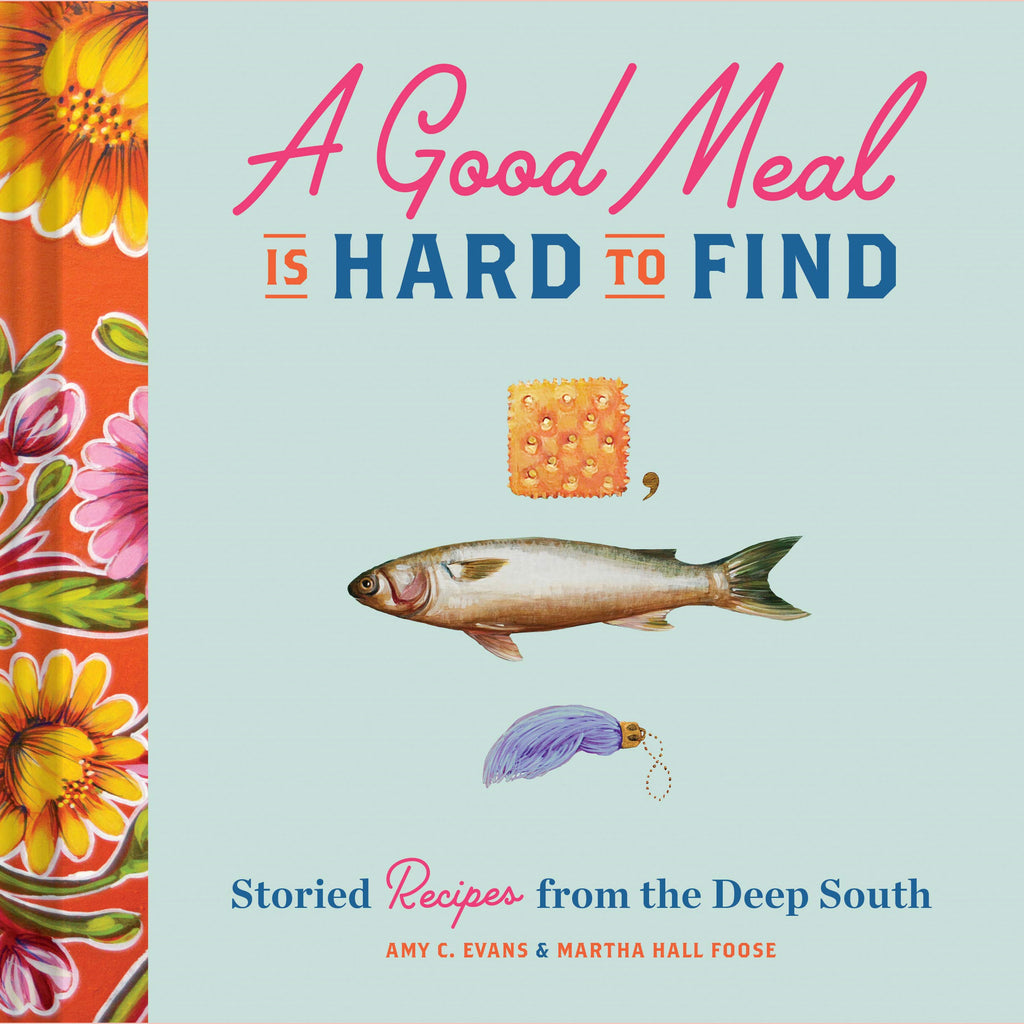 A Good Meal Is Hard to Find : Storied Recipes from the Deep South (Amy C. Evans, Martha Hall Foose)