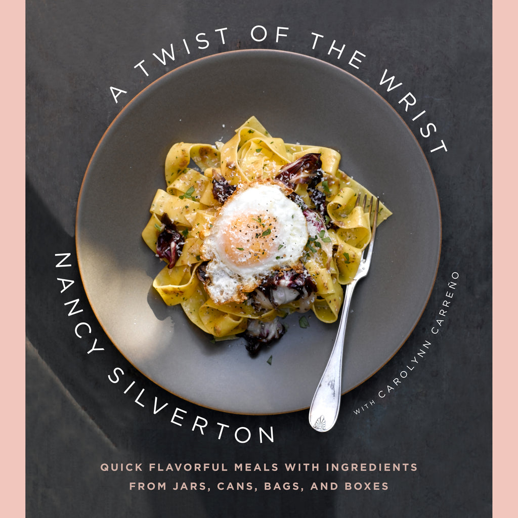 A Twist of the Wrist: Quick Flavorful Meals with Ingredients from Jars, Cans, Bags, and Boxes: A Cookbook (Nancy Silverton)