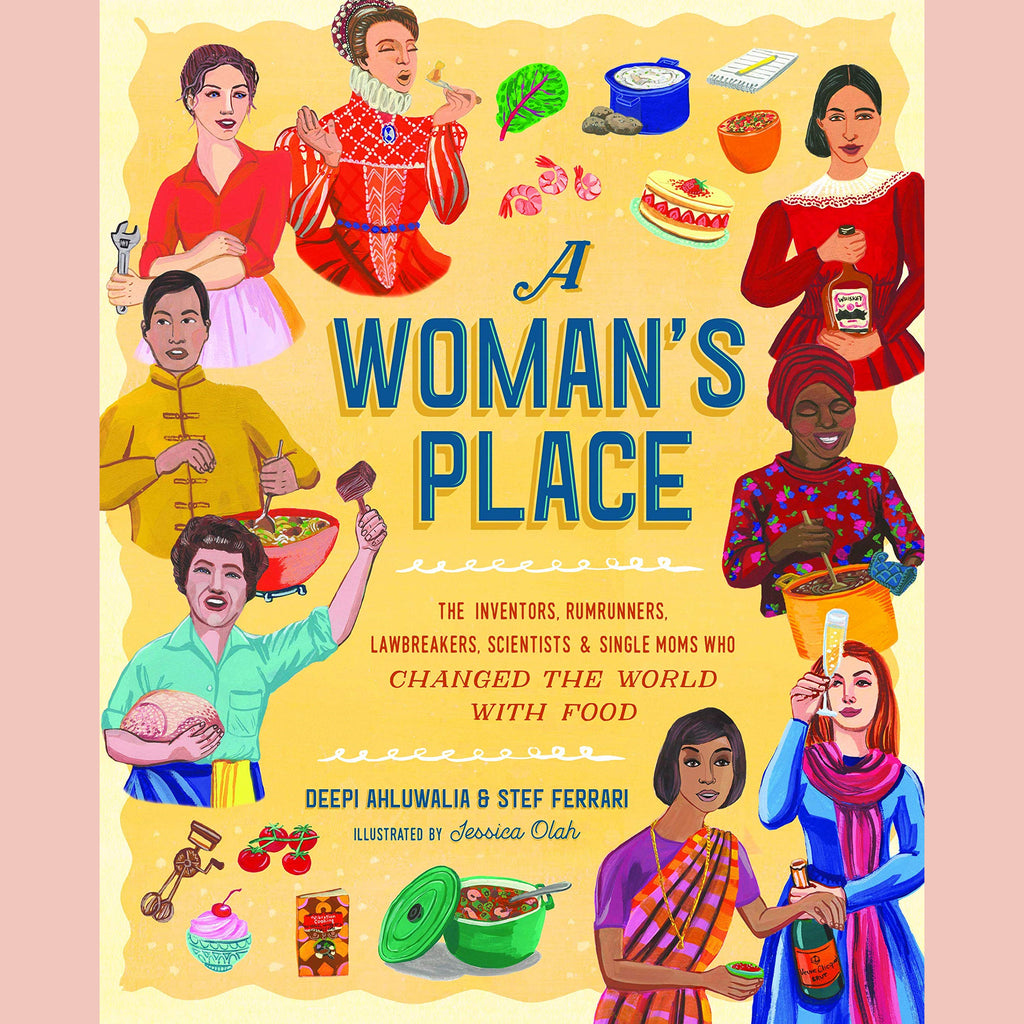 SALE: A Woman's Place: The Inventors, Rumrunners, Lawbreakers, Scientists, and Single Moms Who Changed the World with Food (Deepi Ahluwalia, Stef Ferrari)