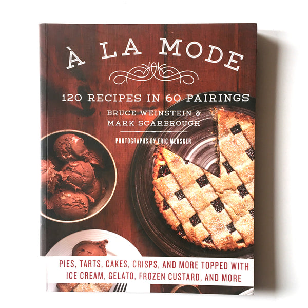 A la Mode: 120 Recipes in 60 Pairings: Pies, Tarts, Cakes, Crisps, and More Topped with Ice Cream, Gelato, Frozen Custard, and More ( Mark Scarbrough, Bruce Weinstein) Previously Owned