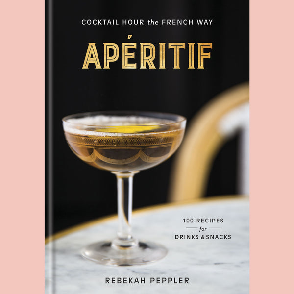 Apéritif: Cocktail Hour the French Way (Rebekah Peppler)