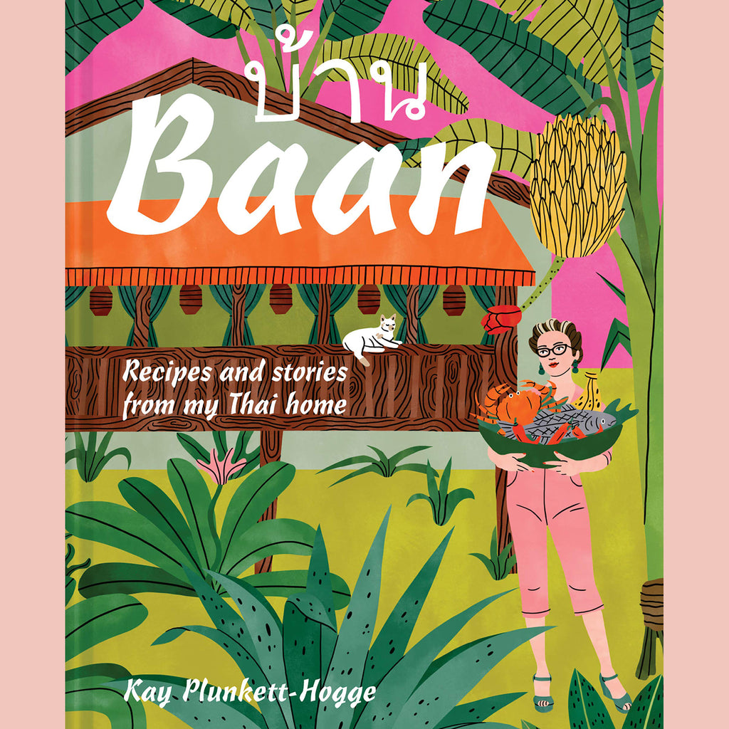 Baan: Recipes and stories from my Thai home (Kay Plunkett-Hogge)