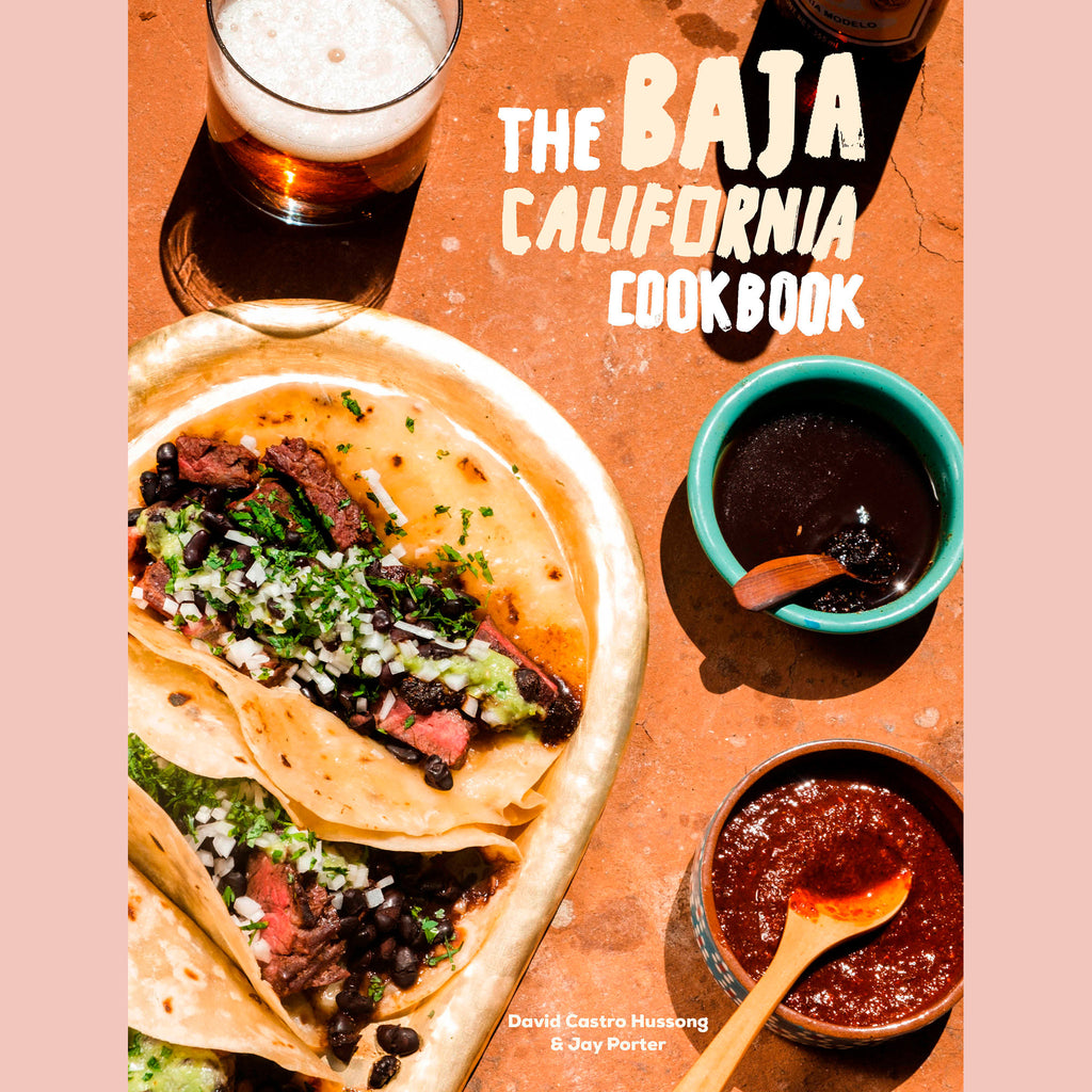 SALE: The Baja California Cookbook: Exploring the Good Life in Mexico (David Castro Hussong, Jay Porter)