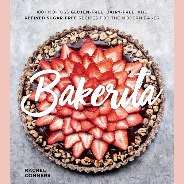 Bakerita: 100+ No-Fuss Gluten-Free, Dairy-Free, and Refined Sugar-Free Recipes for the Modern Baker (Rachel Conners)