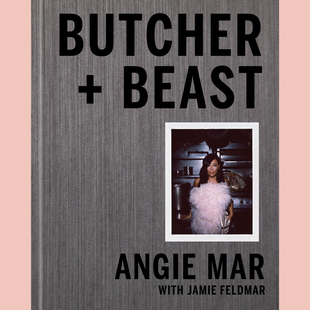Butcher and Beast: Mastering the Art of Meat: A Cookbook (Angie Mar)