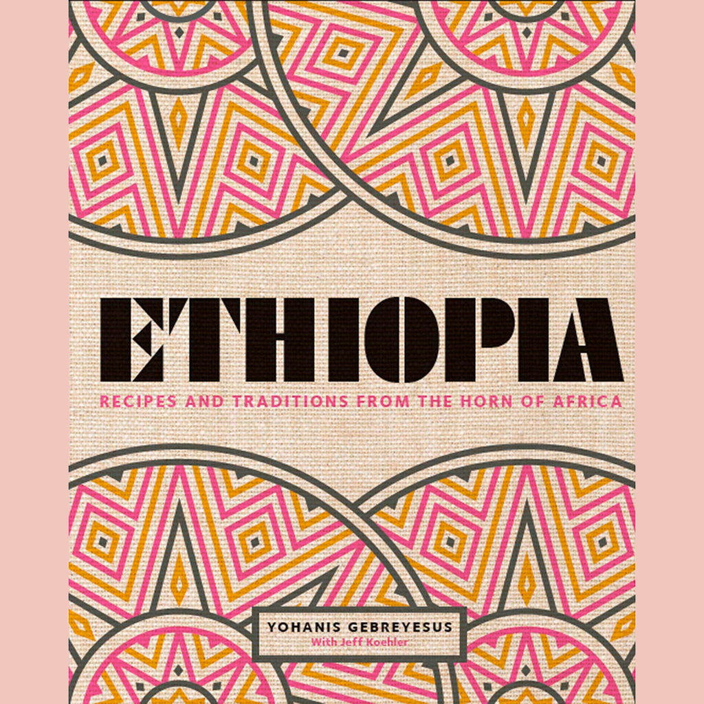 Ethiopia: Recipes and Traditions From the Horn of Africa (Yohanis Gebreyesus)