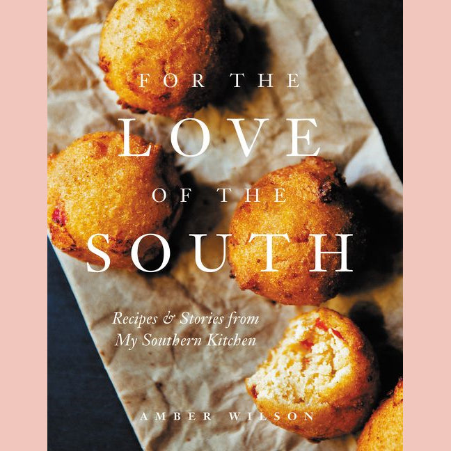 For the Love of the South: Recipes and Stories from My Southern Kitchen (Amber Wilson)