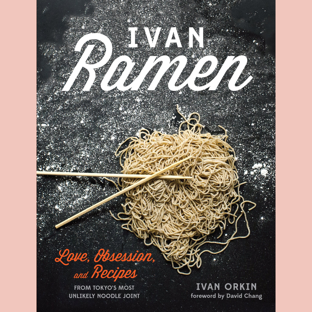 Ivan Ramen: Love, Obsession, and Recipe's From Tokyo's Most Unlikely Noodle Joint (Ivan Orkin, Chris Ying)