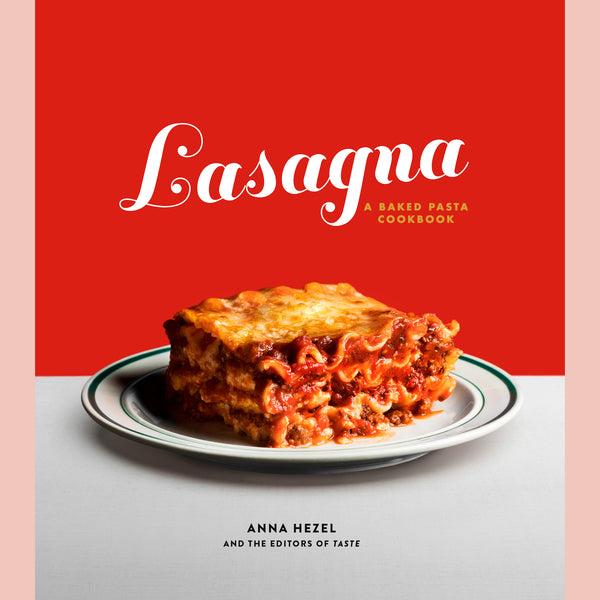 Lasagna: A Baked Pasta Cookbook (Anna Hezel, The Editors Of Taste)