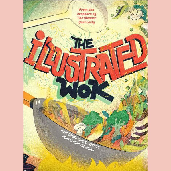 The Illustrated Wok (The Cleaver Quarterly)