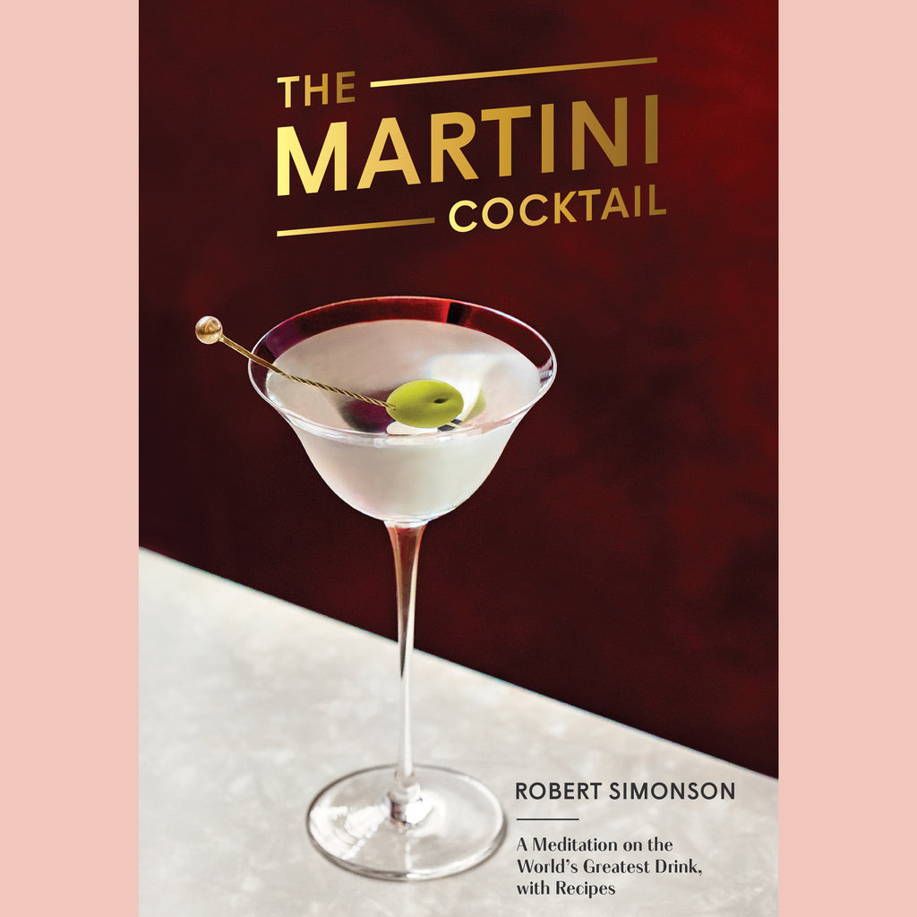 The Martini Cocktail: A Meditation on the World's Greatest Drink, with Recipes (Robert Simonson)