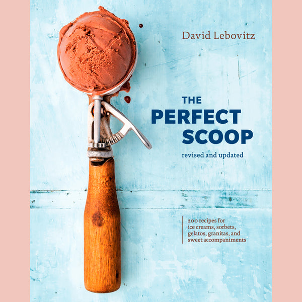 The Perfect Scoop, Revised and Updated : 200 Recipes for Ice Creams, Sorbets, Gelatos, Granitas, and Sweet Accompaniments [A Cookbook] (David Lebovitz)
