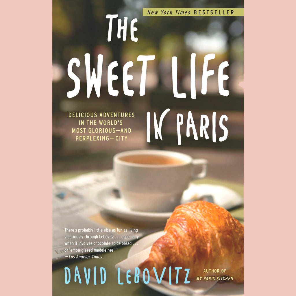 The Sweet Life in Paris: Delicious Adventures in the World's Most Glorious - and Perplexing - City (David Lebovitz)