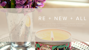 Buy a Candle, Feed the Hungry, Support Survivors: How to help RE+NEW+ALL Make an Even Bigger Difference  | RE+NEW+ALL