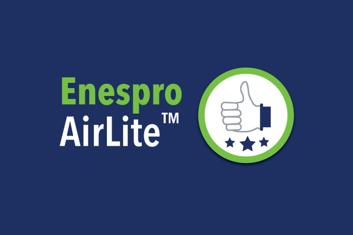 Four Reasons Enespro AirLite™ Is Just… Better.