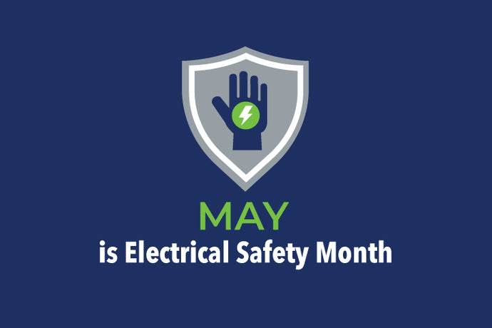 May is Electrical Safety Month: Stay Safe on the Job