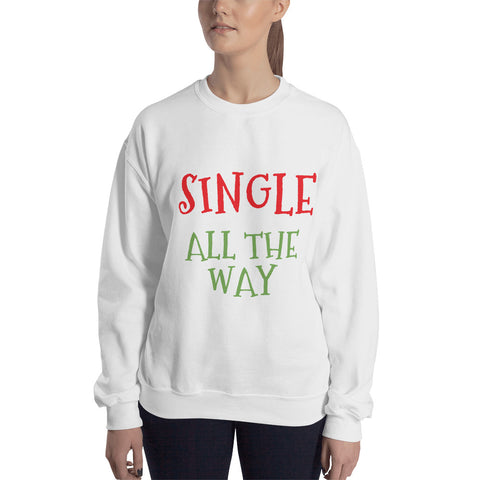 "Sweatshirt Christmas Holiday ""Single All The Way"" Funny Parody Print Gift Long Sleeves"