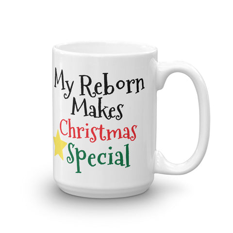 "Mug (15oz Ceramic) Coffee or Tea Reborn ""My Reborn Makes Christmas Special"" Add a Name.  Great Christmas Gift"