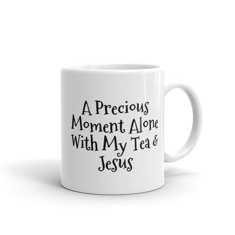 "Coffee or Tea Mug Religious Expression ""A Precious Moment Alone with my Tea and Jesus"""