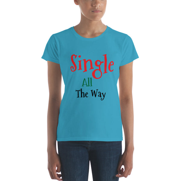 "Women's short sleeve t-shirt ""Single All The Way"" for Christmas, Holidays, Birthdays or All Year Round"