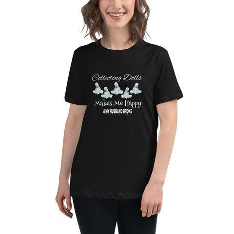 Collecting Dolls Makes Me Happy and My Husband Broke Women's Short Sleeve Women's Relaxed T-Shirt