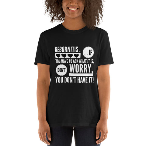 "Reborn Doll Collector Short-Sleeve Unisex T-Shirt """"Rebornitis:  If You Don't Know What it Means, Don't Worry, You Don't Have It"