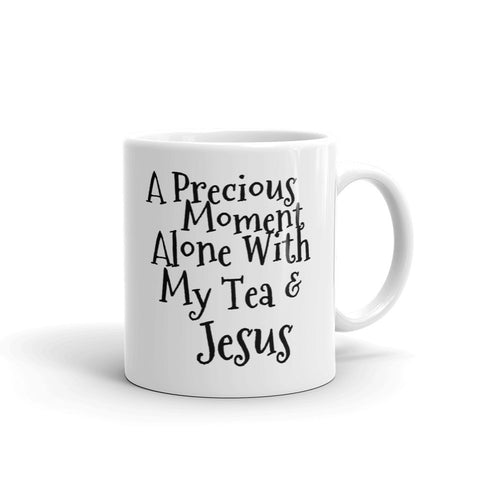 Religious Expression Coffee or Tea Mug - A Precious Moment Alone With My Tea and Jesus