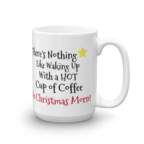 "Mug (Ceramic)- Coffee ""There's Nothing Like Waking Up With a Hot Cup of Coffee on Christmas Morn"" Great Gift"