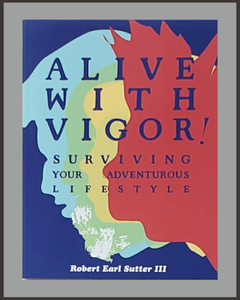 Alive With Vigor-Robert Earl Sutter III