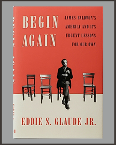 Begin Again-James Baldwin's America-Eddie S. Glaude Jr.