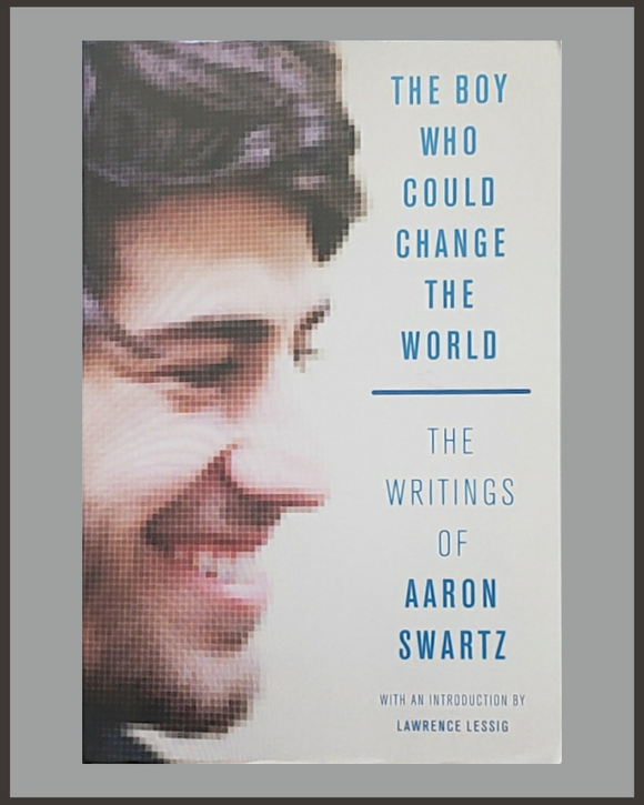 The Boy Who Could Change World-The Writings Of Aaron Swartz