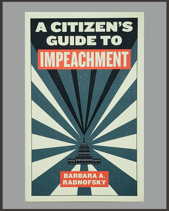 A Citizen's Guide To Impeachment-Barbara A. Radnofsky