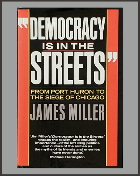 Democracy Is In The Streets-James Miller