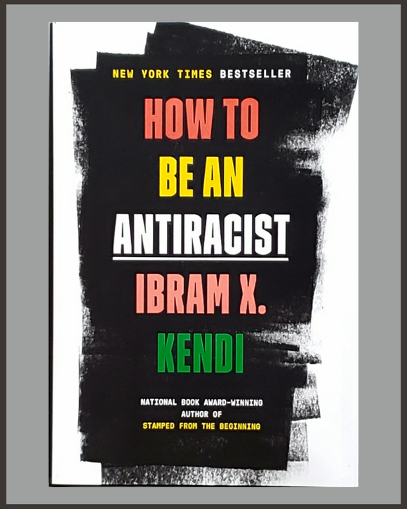 How To Be An Antiracist-Ibram X. Kendi