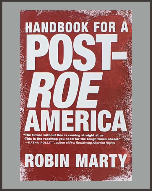 Handbook For A Post-Roe America-Robin Marty