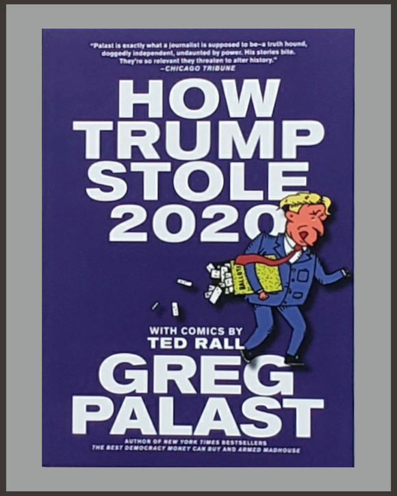 How Trump Stole 2020-Greg Palast & Ted Rall