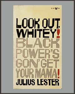 Look Out Whitey! Black Power's Gon' Get Your Mama!-Julius Lester