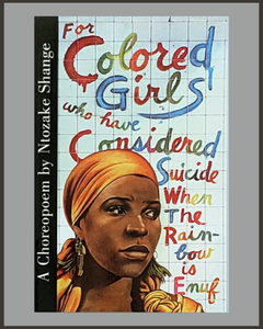 For Colored Girls Who Have Considered Suicide...-Ntozake Shange