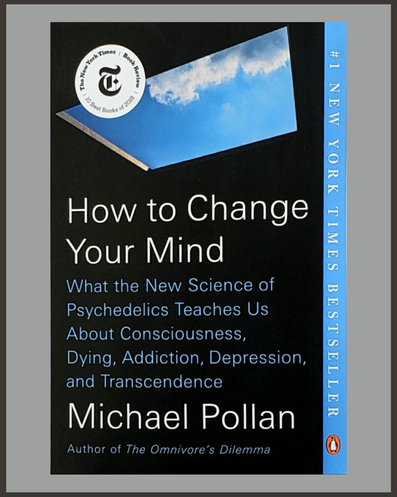 How To Change Your Mind- Michael Pollan