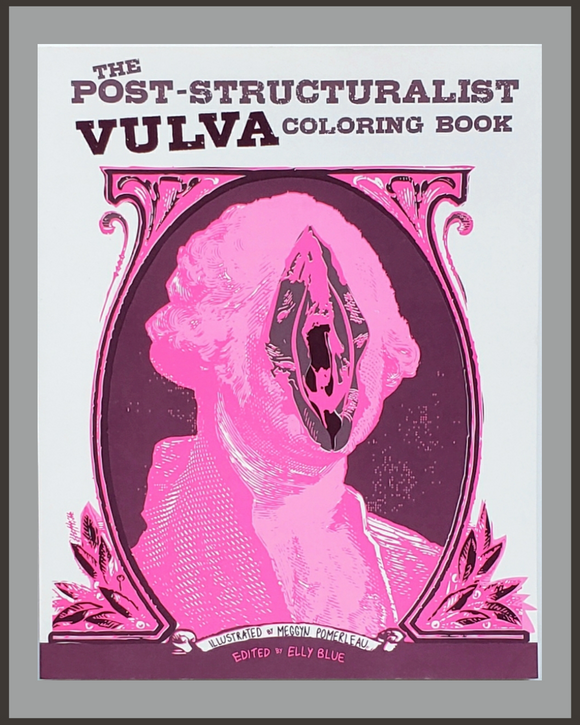 Post-Structuralist Vulva Coloring Book-Meggyn Pomerleau & Elly Blue