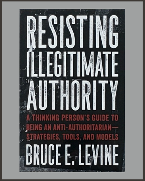 Resisting Illegitimate Authority-Bruce E. Levine