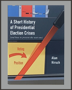 A Short History Of Presidential Election Crises-Alan Hirsch