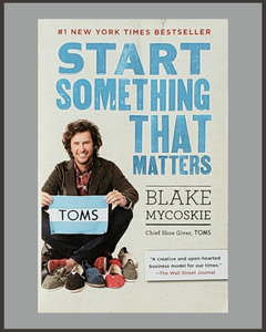 Start Something That Matters-Blake Mycoskie