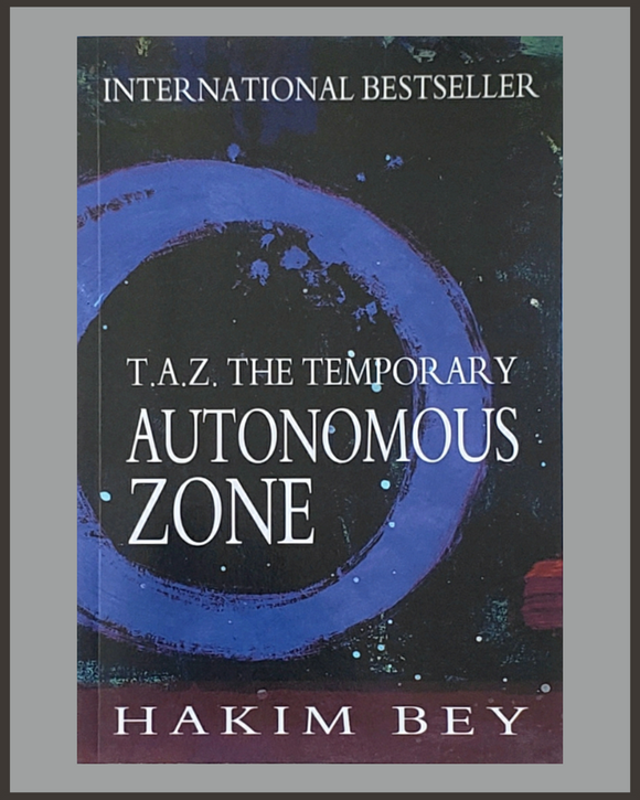 TAZ: The Temporary Autonomous Zone-Hakim Bey
