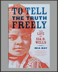 To Tell The Truth Freely-The Life Of Ida B. Wells-Mia Bay