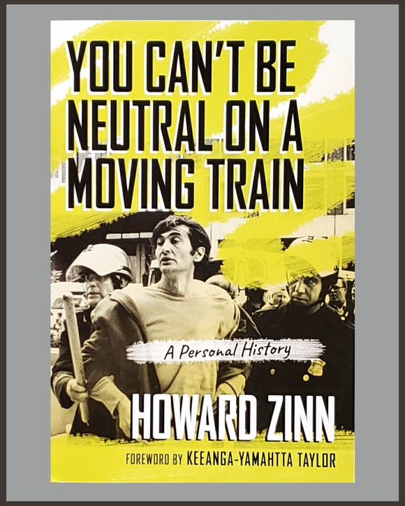You Can't Be Neutral On A Moving Train-Howard Zinn