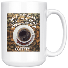 "Load image into Gallery viewer, ""Save the Earth-It Is Our Only Resource for Coffee"" Cup of Coffee above Coffee Beans-15 oz. white ceramic mug"